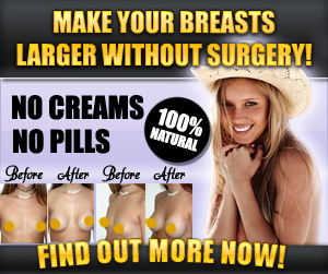 Get Natural Breast Enlargement NOW